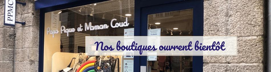 Confinement - Vos boutiques Papa Pique et Maman Coud rouvrent bientôt