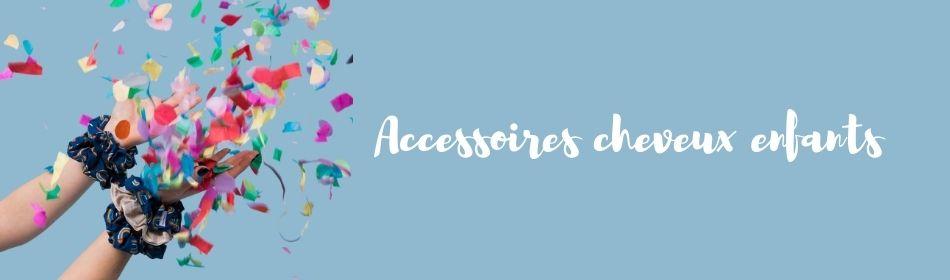 accessoires cheveux enfants : chouchou, barrettes - Papa Pique et Maman Coud
